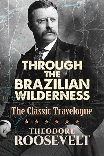 9780486813684: Through the Brazilian Wilderness: The Classic Travelogue