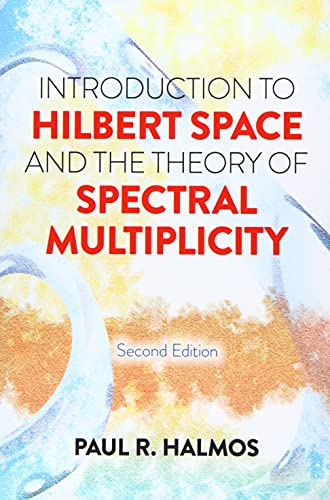 Introduction to Hilbert Space and the Theory: Paul R. Halmos