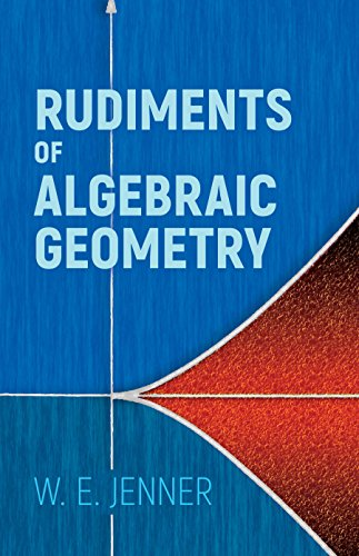 Rudiments of Algebraic Geometry (Dover Books on: Jenner, W.E.