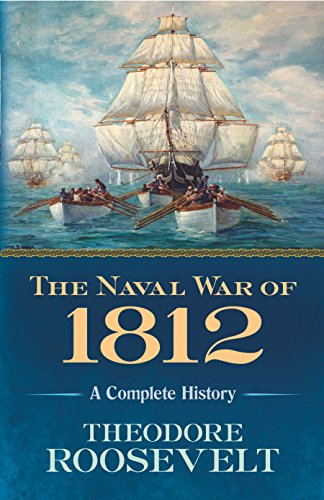 The Naval War of 1812: A Complete: Roosevelt, Theodore