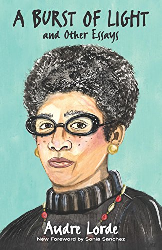 A Burst of Light: and Other Essays: Audre Lorde