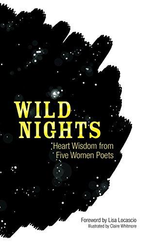 Wild Nights: Heart Wisdom from Five Women: Teasdale, Sara,Lowell, Amy,Millay,