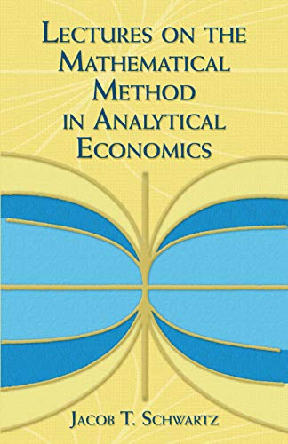 9780486828039: Lectures on the Mathematical Method in Analytical Economics