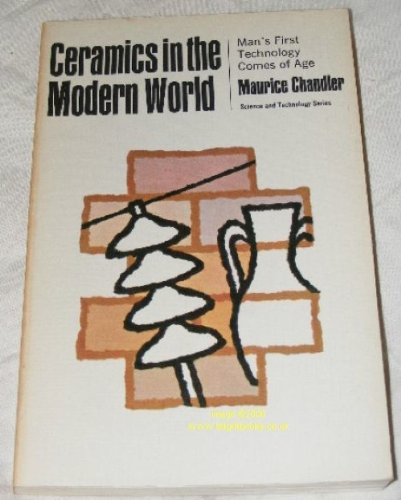 Ceramics in the Modern World: Man's First: Chandler, Maurice