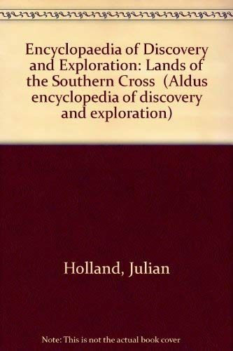 Encyclopaedia of Discovery and Exploration: Lands of the Southern Cross (Aldus encyclopedia of discovery and exploration) (0490002293) by Julian Holland