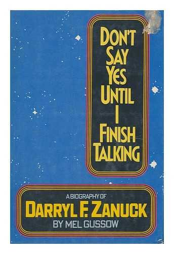 """Don't Say Yes Until I Finish Talking"""": A Biography of Darryl F. Zanuck (Signed): Gussow, ..."""