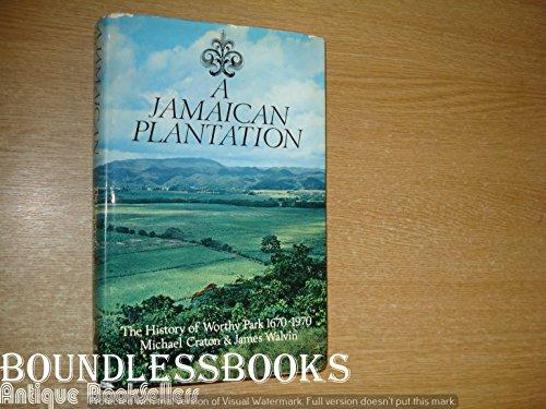 A JAMAICAN PLANTATION the history of worthy park 1670-1970: craton,michael & james walvin