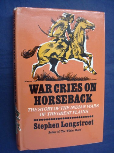 War Cries on Horseback: The Story of the Indian Wars of the Great Plains (SIGNED): Longstreet, ...