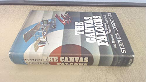 THE CANVAS FALCONS : The Story of the Men and Planes of World War 1: Longstreet, Stephen