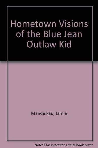 Hometown Visions of the Blujean Outlaw Kid: Mandelkau, Jamie