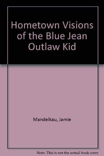 9780491011518: HOMETOWN VISIONS OF THE BLUEJEAN OUTLAW KID.
