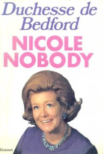 NICOLE NOBODY: THE AUTOBIOGRAPHY OF THE DUCHESS OF BEDFORD.