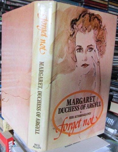 Forget Not: Margaret,Duchess of Argyll