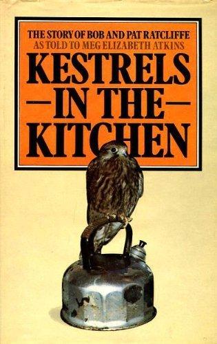 Kestrels in the Kitchen: Story of Bob: Meg Elizabeth Atkins