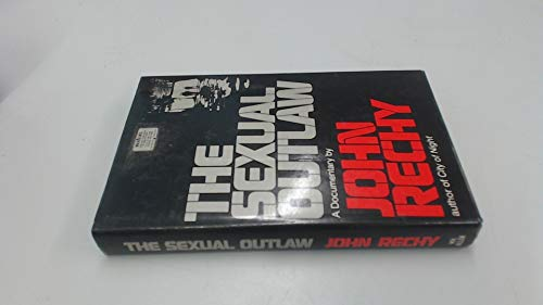 9780491023023: The sexual outlaw: A documentary : a non-fiction account, with commentaries, of three days and nights in the sexual underground