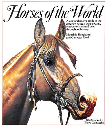 9780491030359: Horses Of The World: A Comprehensive Guide to the Different Breeds, Their Origins, Characteristics and Uses Throughout History.