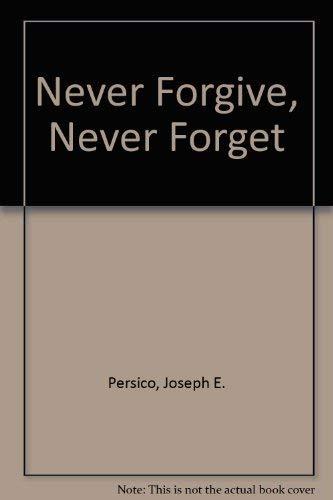 Never Forgive, Never Forget: Persico, Joseph E.