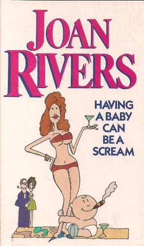 Having a Baby Can Be a Scream (9780491034777) by Joan Rivers