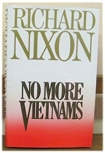 No More Vietnams: Nixon, Richard