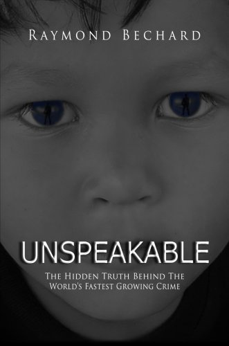 Unspeakable: The Hidden Truth Behind The World's Fastest Growing Crime - Revised Edition: ...
