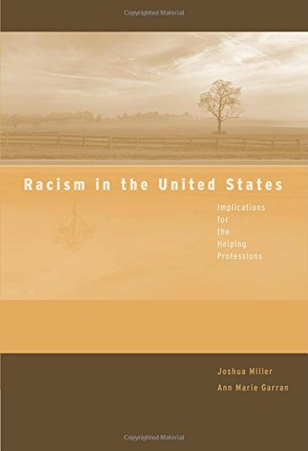 Racism in the United States: Implications for the Helping Professions (Counseling Diverse Populations) (0495004758) by Miller, Joshua; Garran, Ann Marie