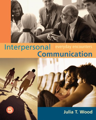 Interpersonal Communication: Everyday Encounters , 5th: Wood, Julia T.