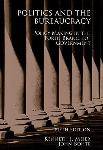 Politics and the Bureaucracy: Meier, Kenneth J.; Bohte, John