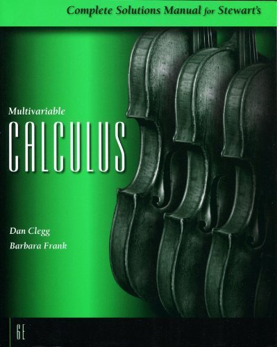 Stewart's Multivariable Calculus- Complete Solutions Manual: Clegg and Frank