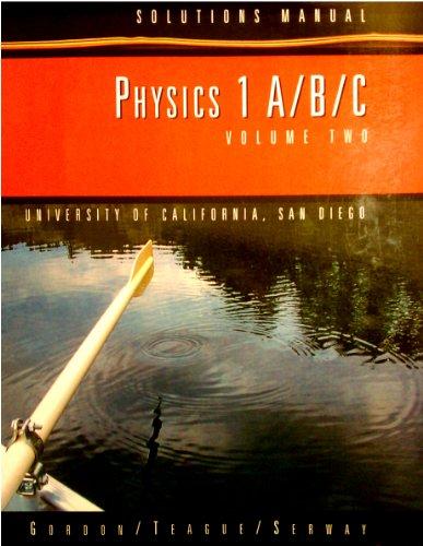Physics 1 A/B/C Volume Two Solutions Manual: John R. Gordon,