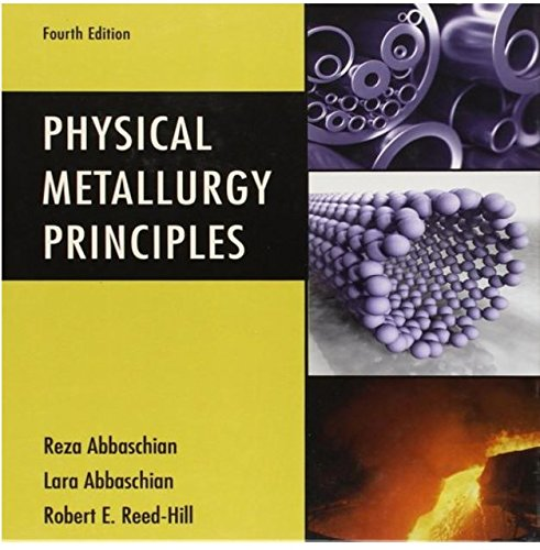 Physical Metallurgy Principles 4th Edition: Reza Abbaschian,: Reza Abbaschian,