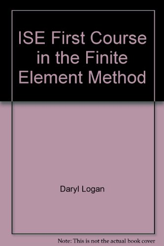 First Course in the Finite Element Metho: Daryl L. Logan