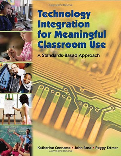 Technology Integration for Meaningful Classroom Use: A Standards-Based Approach (0495090476) by John Ross; Katherine Cennamo; Peggy Ertmer
