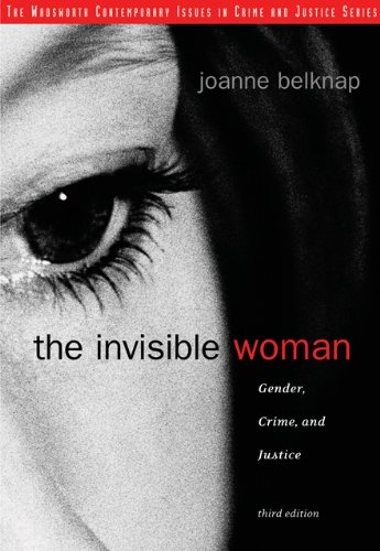 The Invisible Woman: Gender, Crime, and Justice: Belknap, Joanne