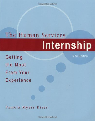 The Human Services Internship: Getting the Most: Pamela Myers Kiser