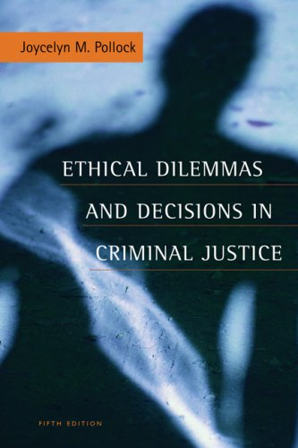 Ethical Dilemmas and Decisions In Criminal Justice: Fifth Edition: Pollock, Joycelyn M.
