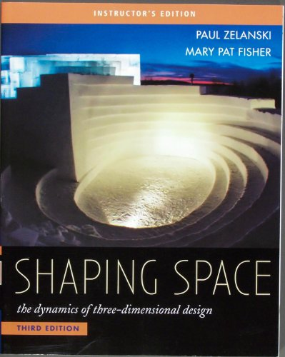 Shaping Space the dynamics of three-dimensional design - Instructor's Edition: Zelanski , Paul...