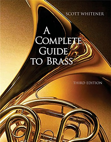 A Complete Guide to Brass: Instruments and Techniques, Non-Media Version: Whitener, Scott
