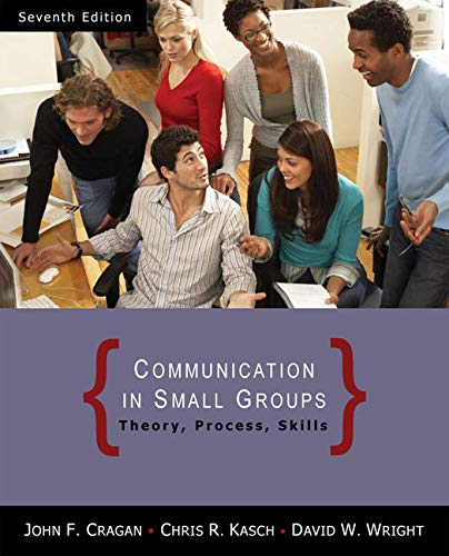 Communication in Small Groups: Theory, Process, and: Cragan, John F.;