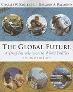 The Global Future, a Brief Introduction to: Charles W. Kegley