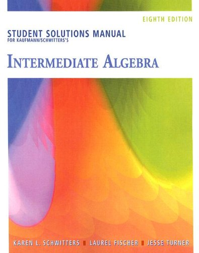 Student Solutions Manual for Kaufmann/Schwitters' Intermediate Algebra,: Jerome E. Kaufmann,