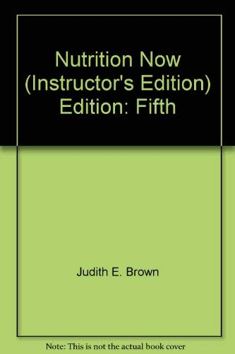 Nutrition Now Fifth Edition: Brown, Judith E.