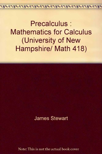 Precalculus : Mathematics for Calculus (University of New Hampshire/ Math 418): Stewart, James