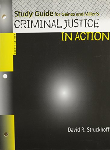 Study Guide for Gaines and Miller's Criminal Justice in Action, 4th Edition (0495187283) by Larry K. Gaines; Roger LeRoy Miller