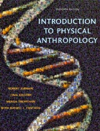 Introduction to Physical Anthropology (0495187798) by Jurmain, Robert; Kilgore, Lynn; Trevathan, Wenda; Ciochon, Russell L.