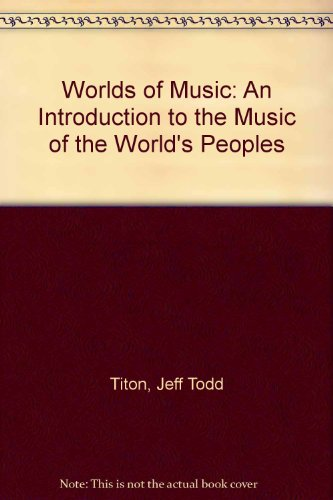 Worlds of Music: An Introduction to the Music of the World's Peoples; 4th Edition: Titon, Jeff...
