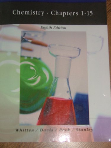 CHEMISTRY - Chapters 1-15, 8th Edition: Whitten, Davis, Peck