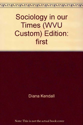 sociology in our times (west virginia university): diana kendall
