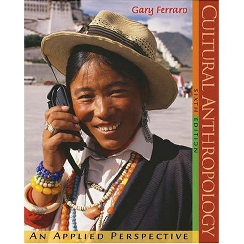 Cultural Anthropology: An Applied Perspective, Sixth (6th) Edition: Gary Ferraro