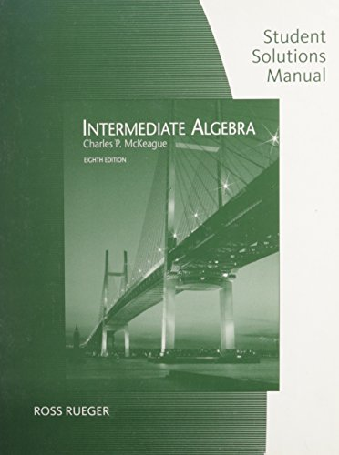 Student Solutions Manual for McKeague's Intermediate Algebra, 8th (0495382671) by Charles P. McKeague