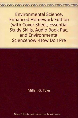 9780495387459: Environmental Science, Enhanced Homework Edition (with Cover Sheet, Essential Study Skills, Audio Book PAC, and Environmental ScienceNOW™-How Do I Prepare, InfoTrac 1-Semester PAC)